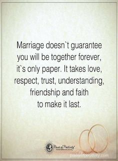 Quotes Marriage doesn't guarantee you will be together forever, it's only paper. It takes love, respect, trust, understanding, friendship and faith to make it last.