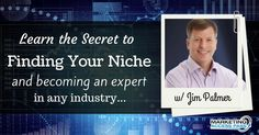 Jim Palmer Unlocks the Secret to Becoming an Expert in Your Niche