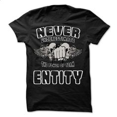 NEVER UNDERESTIMATE THE POWER OF Entity - Awesome Team  - t shirt design #hoodies womens #sweatshirts
