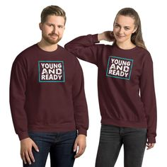 Young and Ready, Funny Quotes, Typography Gift / Unisex Sweatshirt - Maroon / S