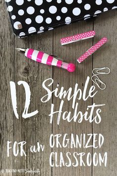 Learn how to keep an organized classroom with these 12 simple habits.