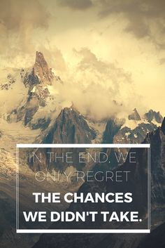 In the end we only regret the chances we didn't take.  Click on this image to see the biggest selection of life-tips and quotes!