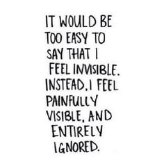 sometimes I do feel ignored, I don't deserve this ish
