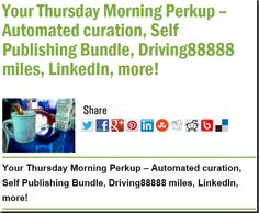 Your Thursday Morning Perkup – Automated curation, Self Publishing Bundle, Driving88888 miles, LinkedIn, more!