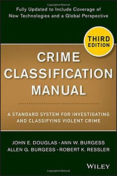 Crime Classification Manual: A Standard System for Investigating and Classifying Violent Crime PDF John Douglas Wiley Praise for Crime Classification Manual The very first book by and for criminal justice professionals in the major case fields. . . . The skills, techniques, and proactive approaches offered are creatively concrete and worthy of replication across the country. . . . Heartily recommended for those working in the 'front line' of major case investigation. �John B. Rabun Jr., ACSW, Ex Motivational Skills, Supermax Prison, Criminal Profiling, False Confessions, John Douglas, Forensic Psychology, Psychology Studies, Stefan Zweig, Violent Crime