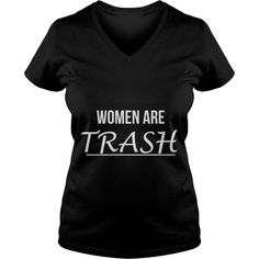 Women Are Trash T-Shirts  #gift #ideas #Popular #Everything #Videos #Shop #Animals #pets #Architecture #Art #Cars #motorcycles #Celebrities #DIY #crafts #Design #Education #Entertainment #Food #drink #Gardening #Geek #Hair #beauty #Health #fitness #History #Holidays #events #Home decor #Humor #Illustrations #posters #Kids #parenting #Men #Outdoors #Photography #Products #Quotes #Science #nature #Sports #Tattoos #Technology #Travel #Weddings #Women