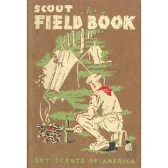 """""""Scout Field Book"""" by James E. West and William Willcourt.    Publisher: Boy Scouts of America (1948). Paperback: 552 pages. Available used on Amazon at various prices."""