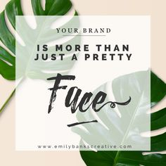 Your Brand is More Than Just A Pretty Face — Emily Banks Creative
