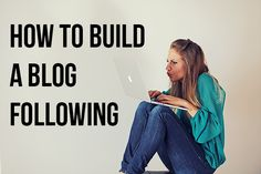 How do you blog and build a following?