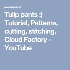 Tulip pants :) Tutorial, Patterns, cutting, stitching, Cloud Factory - YouTube
