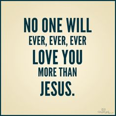 No one will Ever Love me more than Jesus!