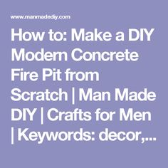 How to: Make a DIY Modern Concrete Fire Pit from Scratch | Man Made DIY | Crafts for Men | Keywords: decor, fire, concrete, yard
