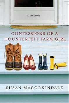Confessions of a Counterfeit Farm Girl ~ New York City marketing executive Susan McCorkindale chronicled her rocky transition from Jersey girl into Virginia cattle rancher.