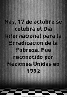 Hoy, 17 de octubre se celebra el Dia Internacional para la Erradicacion de la Pobreza. Fue reconocido por Naciones Unidas en 1992