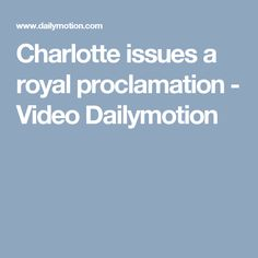 Charlotte issues a royal proclamation - Video Dailymotion