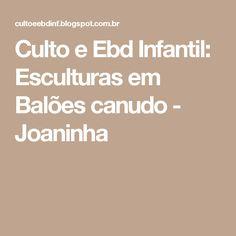 Culto e Ebd Infantil: Esculturas em Balões canudo - Joaninha