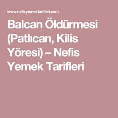 Balcan Öldürmesi (Patlıcan, Kilis Yöresi) – Nefis Yemek Tarifleri