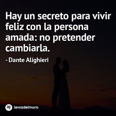 There is a secret to live happily with your beloved person: NOT TRYING TO MODIFY IT - Dante Alighieri #lavozdelmuronet #Dante #DanteAlighieri #citas #citascelebres #relaciones #pareja #amor #consejos #inspiracion #refleixones #quotes #famousquotes #relationships #match #love #reflexion #reflection #inspiration #tips #friday #picoftheday #instagood #instamoment #instapic #instacool #lavozdelmuro