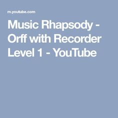 Music Rhapsody - Orff with Recorder Level 1 - YouTube