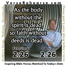 February 26th (2:16) James 2:26 As the body without the spirit is dead, so faith without deeds is dead.