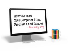 An easy way to clean your computer files, programs and images. #computer #organize #tech http://www.organizedchaosonline.com/2014/01/22/how-to-clean-your-computer-files-programs-and-images/