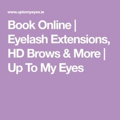 Book Online   Eyelash Extensions, HD Brows & More   Up To My Eyes Up To My Eyes, Bad Headache, Hd Brows, Eyelash Extensions, Books Online, Eyelashes, Lashes, Lash Extensions