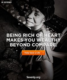 being rich of heart makes you wealthy beyond compare. http://svnly.org/PinLink
