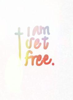 I am set free.