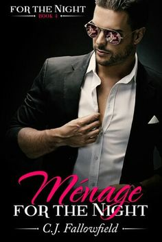 Ménage for the Night (For the Night, #4) by C.J. Fallowfield