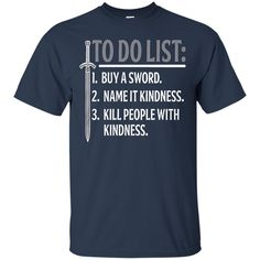 To Do List Shirts Buy A Sword Name It Kindness Kill People With Kindness T shirts Hoodies Sweatshirts