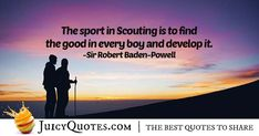 Enjoy these great Boy Scout Quotes. Sport In Scouting Quote High Quotes, Daily Quotes, Best Quotes, Campfire Quotes, Scout Quotes, Robert Baden Powell, Jokes Quotes, Scouting, Be Yourself Quotes