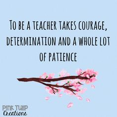 To be a teacher takes courage, determination and a whole lot of patience... teaching quotes, educational, education, teacher, learning, developing, motivational, inspirational, children, students, school, be the reason, love your job, smile, happiness, differentiation