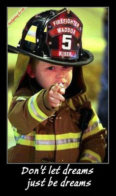 Make the dream happen! in honor of my son who wanted to be a firefighter since the age of 5 and now is proudly serving as a firefighter/emt !!!