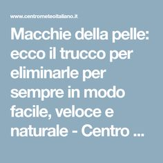 Macchie della pelle: ecco il trucco per eliminarle per sempre in modo facile, veloce e naturale - Centro Meteo Italiano