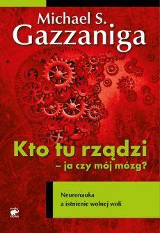 Kto tu rządzi - ja czy mój mózg? - Gazzaniga Michael S. Michael S, Wish, Reading, Business, Books, Author, Libros, Book, Reading Books