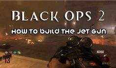 Black Ops 2: How to Build the Jet Gun
