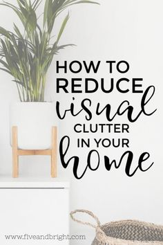 How to Reduce the Visual Clutter in your Home These are such simple tips - but honestly great reminders! It's the little things that can make a room look so much more clean & organized!
