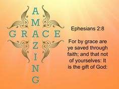 Ephesians 2:8 For by grace are ye saved through faith; and that not of yourselves: [it is] the gift of God: <3