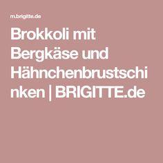 Brokkoli mit Bergkäse und Hähnchenbrustschinken   BRIGITTE.de