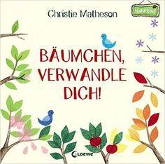 Bäumchen, verwandle dich!: Ein Mitmach-Buch Naturkind: Amazon.de: Christie Matheson: Bücher