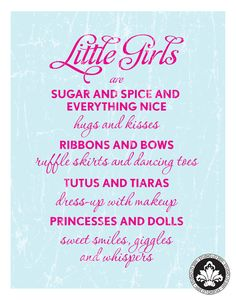 Little Girls are...this would be so cute in a pretty frame in my daughters room ♥
