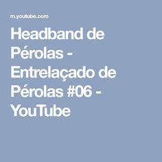 Headband de Pérolas - Entrelaçado de Pérolas #06 - YouTube