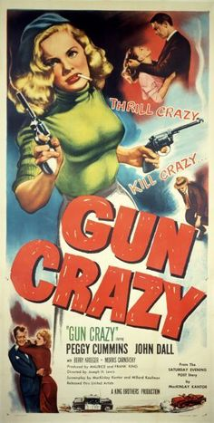 """""""Gun Crazy"""" 1949, starring Peggy Cummins and John Dall. One of my favorite movies was graced with a mouth watering poster I would kill to hang in my office. Seeing posters like this when I was a child was one of the reasons I fell in love with the movies."""