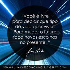 """PENSAMENTO DO DIA  As suas escolhas do presente são compatíveis com o futuro que deseja viver? Partilhe a sua experiência nos comentários.  QUOTE OF THE DAY IN ENGLISH: """"You are free to decide what kind of life you want to live . To change the future make new choices in the present. - LUIS ALVES""""  #LuisAlvesFrases #Futuro #Escolhas #Vida"""