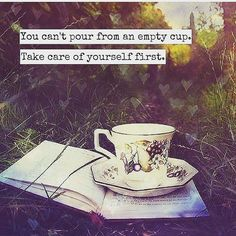 You can't pour from an empty cup!  #selflove from the wise and wonderful…