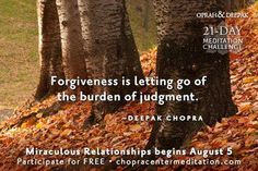 Forgiveness is letting go of the burden of judgment.  ~Deepak Chopra