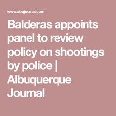Balderas appoints panel to review policy on shootings by police | Albuquerque Journal