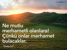 Ne mutlu merhametli olanlara! Çünkü onlar merhamet bulacaklar. Matta 5:7 #kutsalkitap #incil #ayet #matta