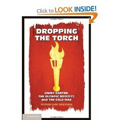 Price: $29.99 - Dropping the Torch: Jimmy Carter, the Olympic Boycott, and the Cold War - TO ORDER, CLICK THE PHOTO