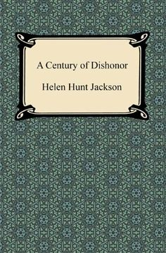 A Century of Dishonor [with Biographical Introduction] by Helen Hunt Jackson. $3.85. Publisher: Digireads.com (April 30, 2012). 254 pages